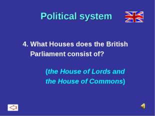 Political system 4. What Houses does the British Parliament consist of? (the