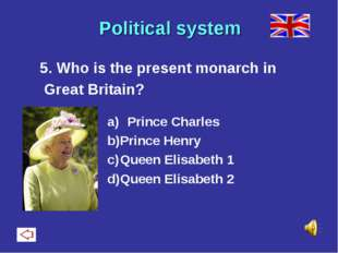 Political system 5. Who is the present monarch in Great Britain? Prince Char