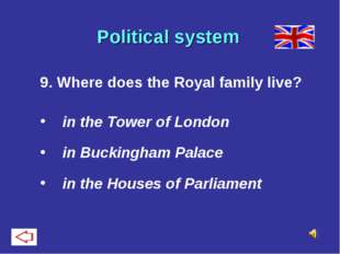 Political system 9. Where does the Royal family live? in the Tower of London