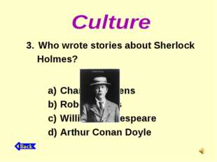 Who wrote stories about Sherlock Holmes? Charles Dickens Robert Burns William