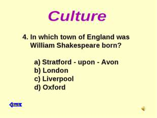 4. In which town of England was William Shakespeare born? a) Stratford - upon