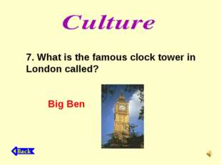 7. What is the famous clock tower in London called? Big Ben