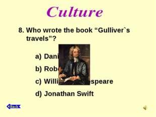 "8. Who wrote the book ""Gulliver`s travels""? Daniel Defoe Robert Burns William"