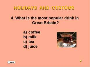 HOLIDAYS AND CUSTOMS 4. What is the most popular drink in Great Britain? coff