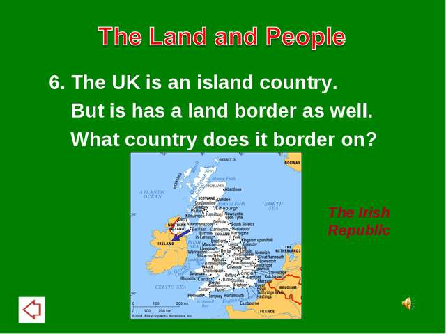 6. The UK is an island country. But is has a land border as well. What countr...
