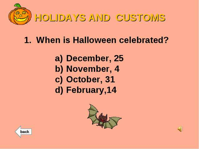 HOLIDAYS AND CUSTOMS 1. When is Halloween celebrated? December, 25 November,...