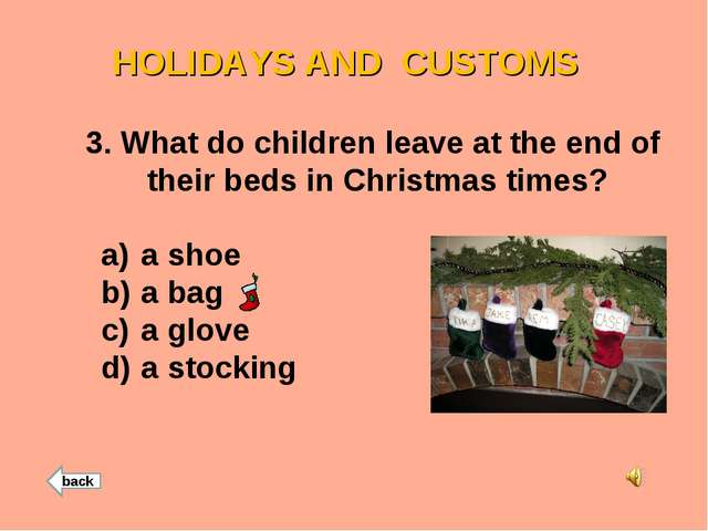 HOLIDAYS AND CUSTOMS 3. What do children leave at the end of their beds in Ch...