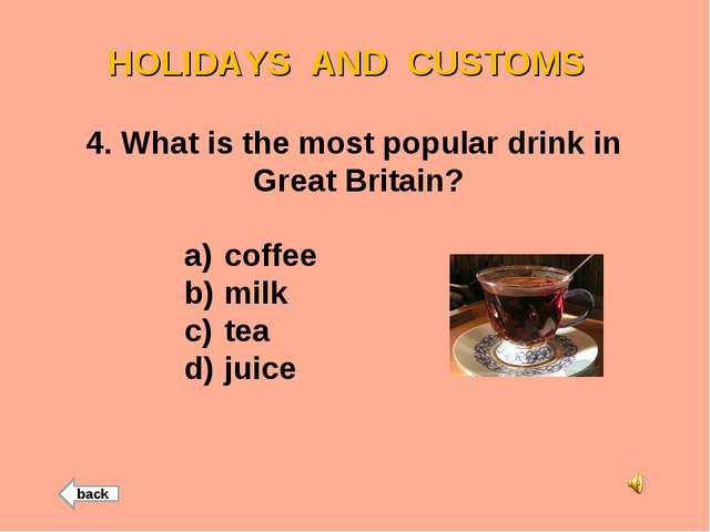 HOLIDAYS AND CUSTOMS 4. What is the most popular drink in Great Britain? coff...