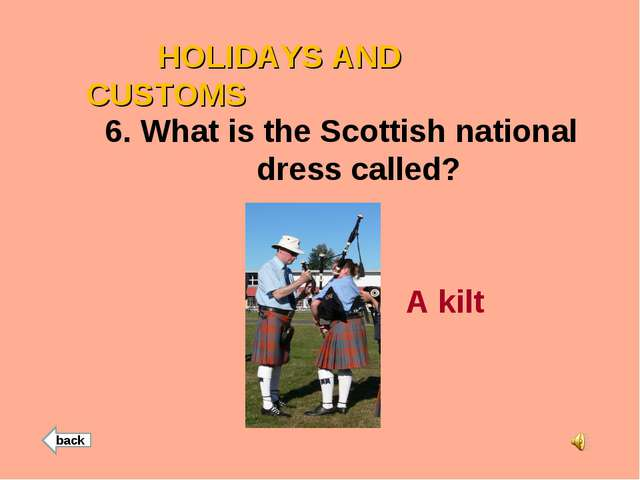 HOLIDAYS AND CUSTOMS 6. What is the Scottish national dress called? A kilt b...