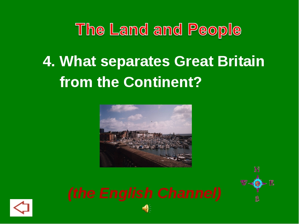 4. What separates Great Britain from the Continent? (the English Channel)