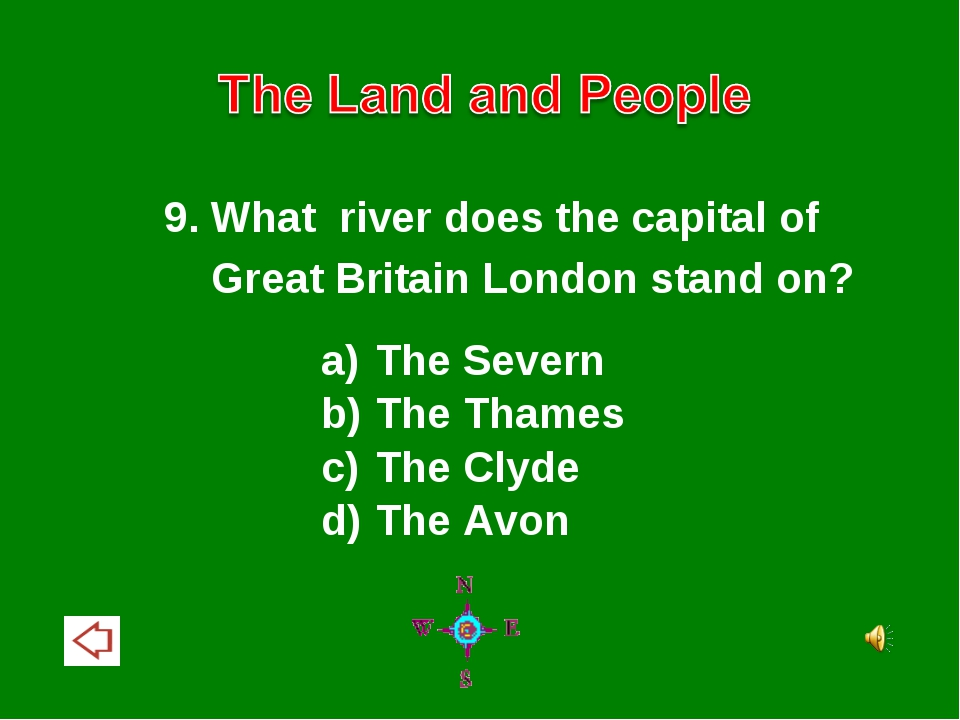 9. What river does the capital of Great Britain London stand on? The Severn T...