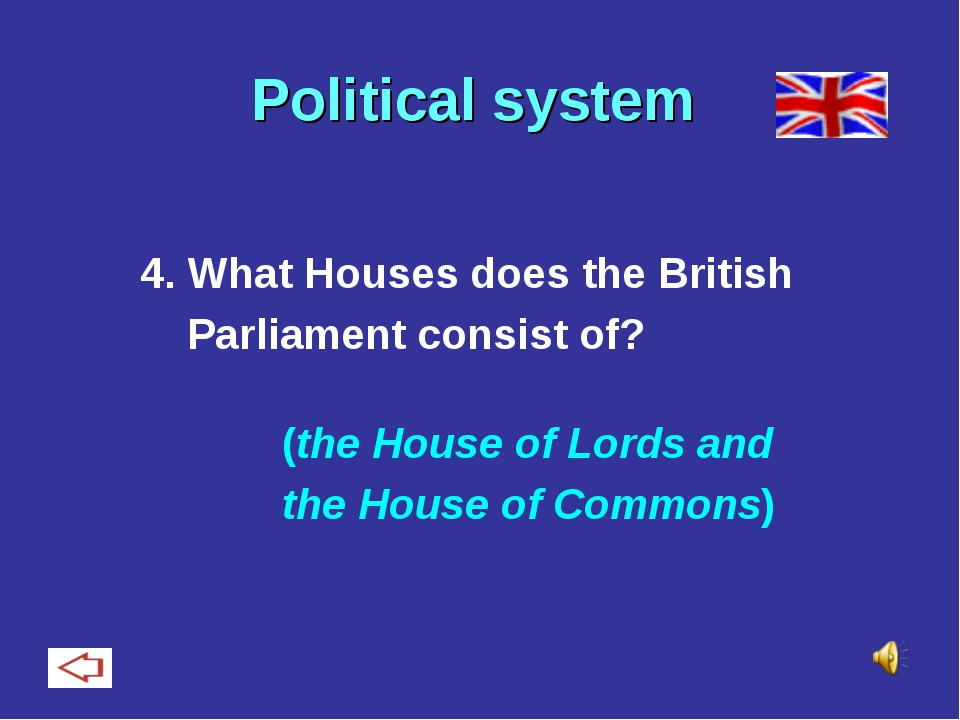 Political system 4. What Houses does the British Parliament consist of? (the...
