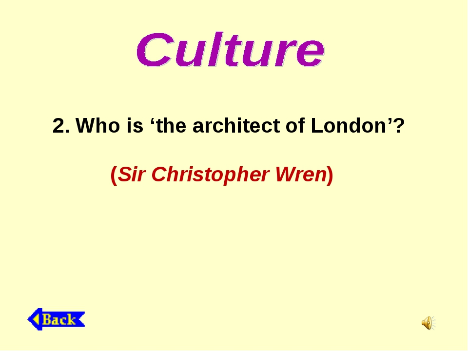 2. Who is 'the architect of London'? (Sir Christopher Wren)