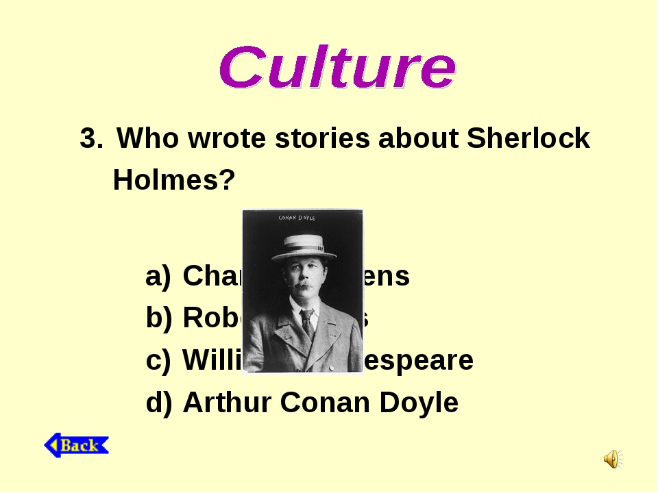 Who wrote stories about Sherlock Holmes? Charles Dickens Robert Burns William...