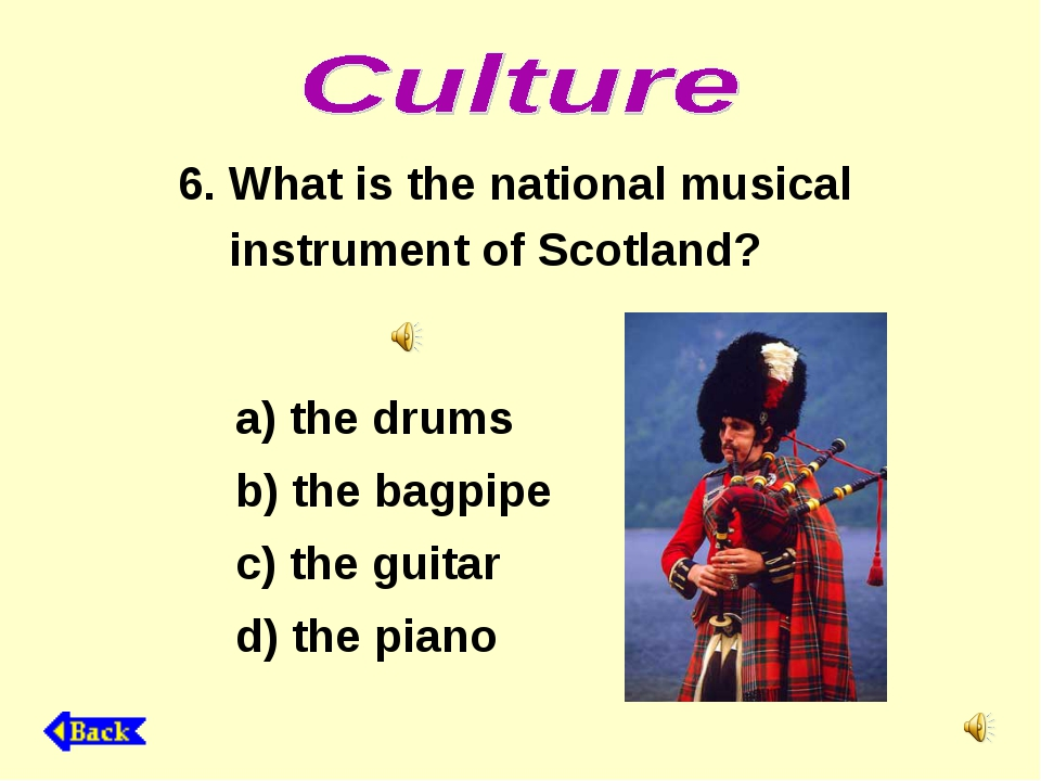 6. What is the national musical instrument of Scotland? a) the drums b) the b...
