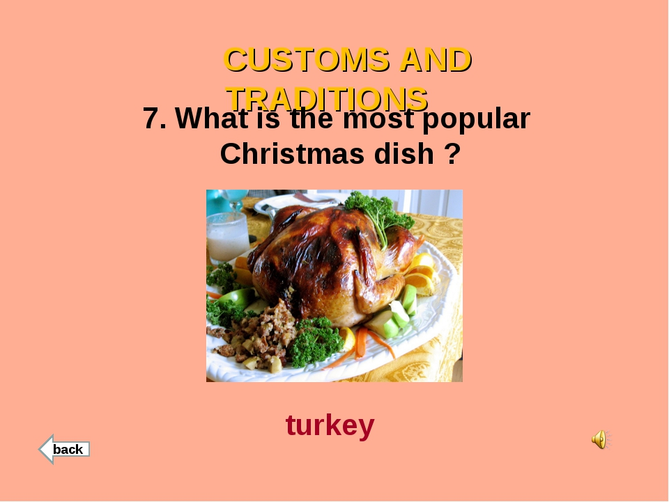 CUSTOMS AND TRADITIONS 7. What is the most popular Christmas dish ? turkey b...
