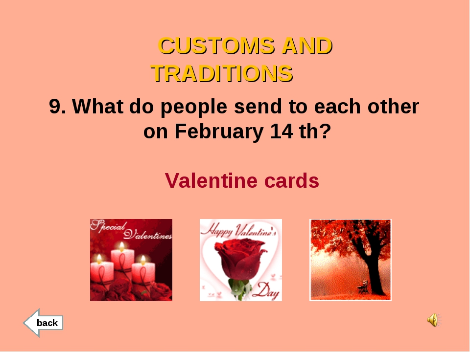 CUSTOMS AND TRADITIONS 9. What do people send to each other on February 14 t...