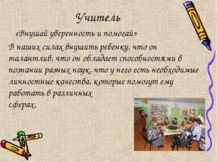 Учитель «Внушай уверенность и помогай» В наших силах внушить ребенку, что он