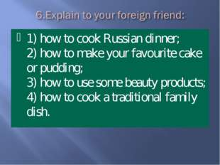 1) how to cook Russian dinner; 2) how to make your favourite cake or pudding;