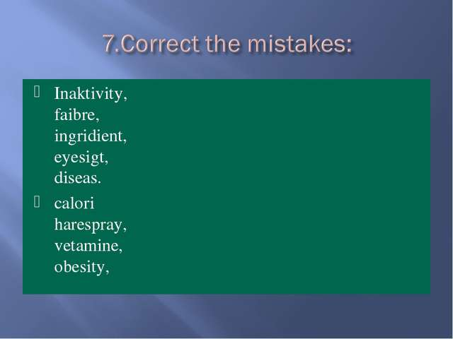 Inaktivity, faibre, ingridient, eyesigt, diseas. calori harespray, vetamine,...