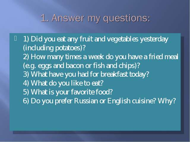 1) Did you eat any fruit and vegetables yesterday (including potatoes)? 2) Ho...