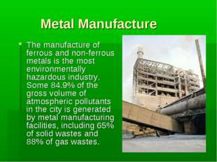 Metal Manufacture The manufacture of ferrous and non-ferrous metals is the mo