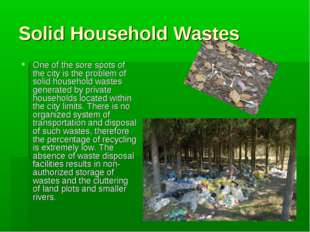 Solid Household Wastes One of the sore spots of the city is the problem of so
