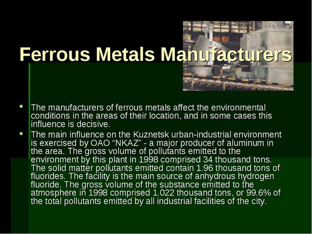 Ferrous Metals Manufacturers The manufacturers of ferrous metals affect the e...