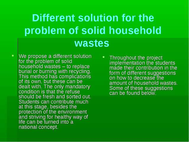 We propose a different solution for the problem of solid household wastes – t...