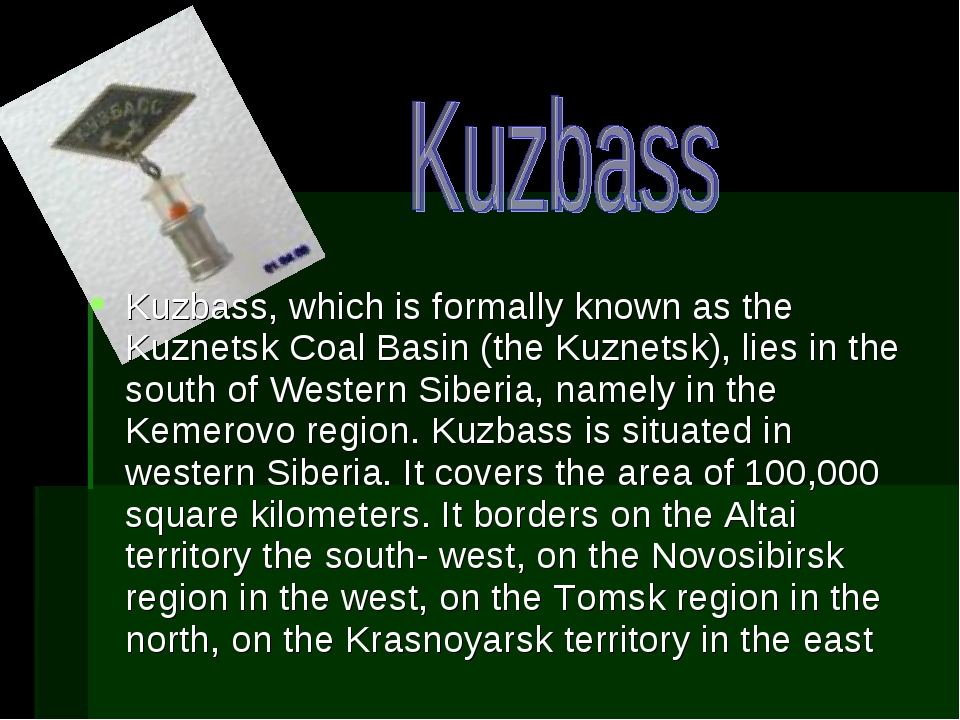 Kuzbass, which is formally known as the Kuznetsk Coal Basin (the Kuznetsk), l...