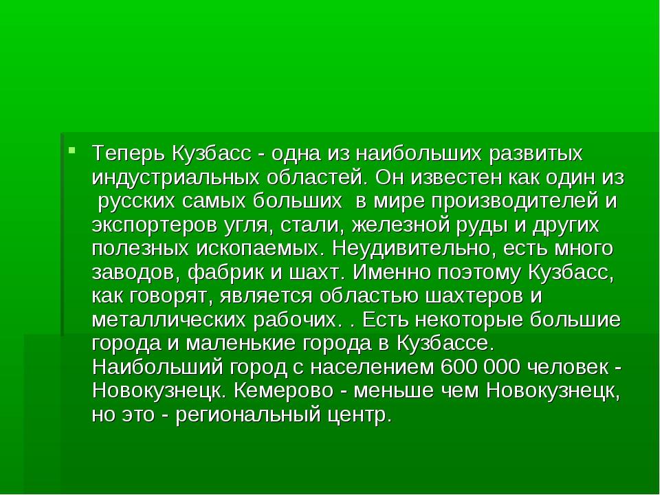 Теперь Кузбасс - одна из наибольших развитых индустриальных областей. Он изве...