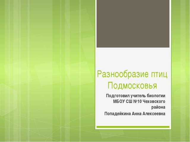 Разнообразие птиц Подмосковья Подготовил учитель биологии МБОУ СШ №10 Чеховск...