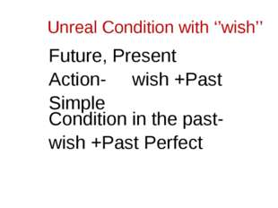 Unreal Condition with ''wish'' Future, Present Action- wish +Past Simple Cond