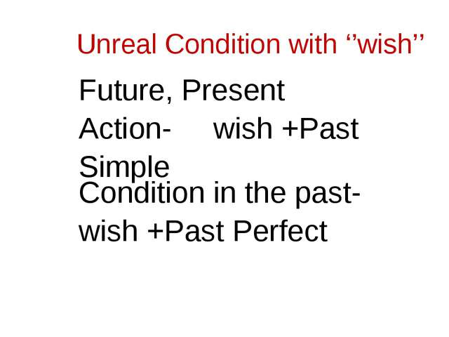 Unreal Condition with ''wish'' Future, Present Action- wish +Past Simple Cond...