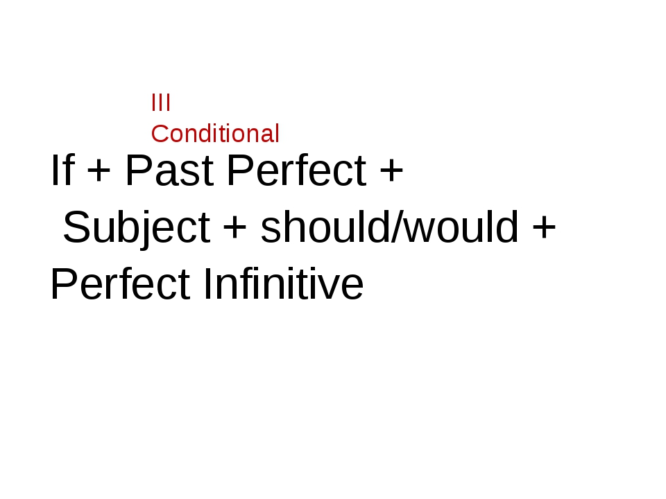 III Conditional If + Past Perfect + Subject + should/would + Perfect Infinitive