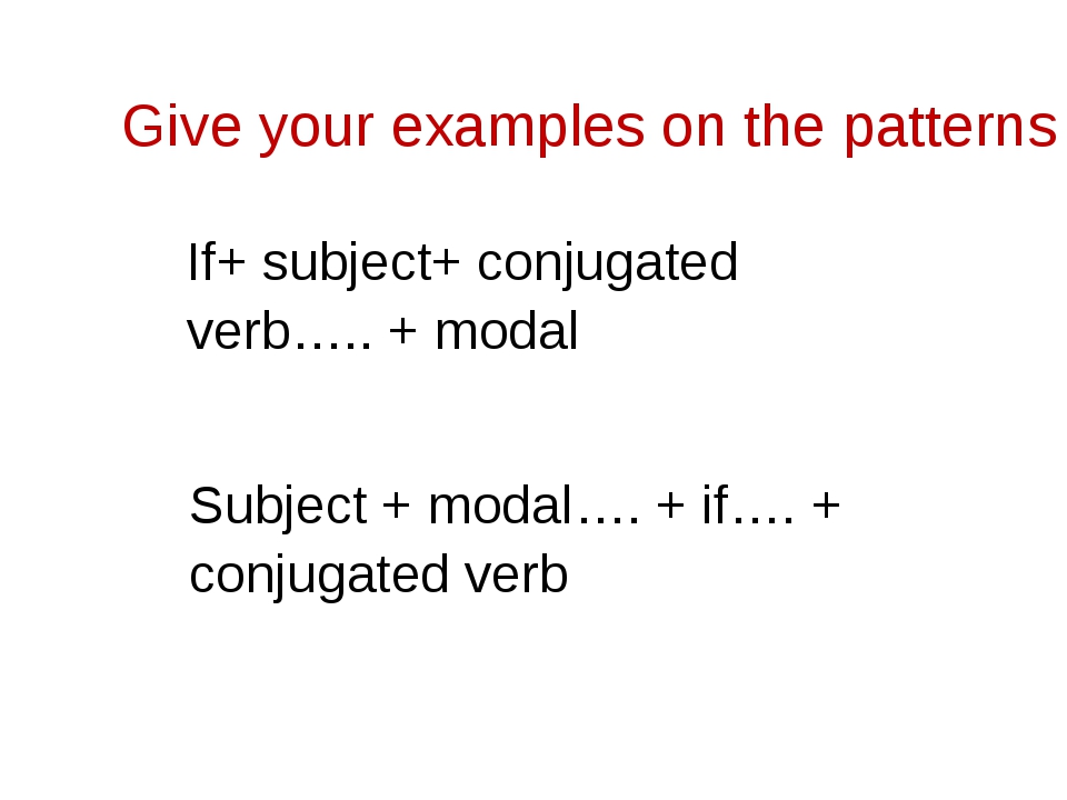 Give your examples on the patterns If+ subject+ conjugated verb….. + modal Su...