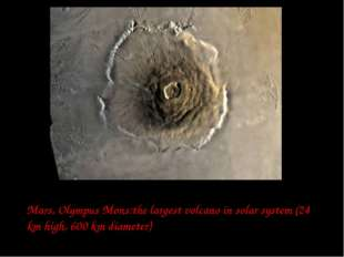 Mars, Olympus Mons:the largest volcano in solar system (24 km high, 600 km di