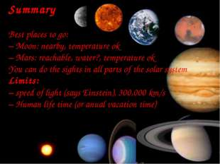 Summary Best places to go: – Moon: nearby, temperature ok – Mars: reachable,