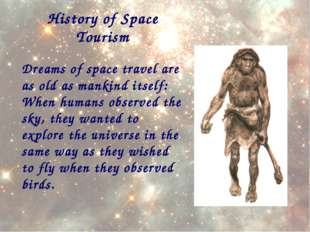 History of Space Tourism Dreams of space travel are as old as mankind itself: