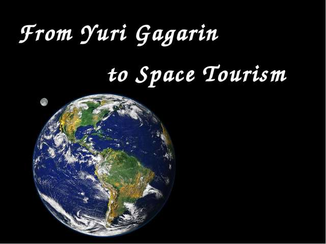 From Yuri Gagarin to Space Tourism