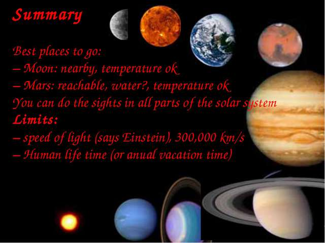Summary Best places to go: – Moon: nearby, temperature ok – Mars: reachable,...