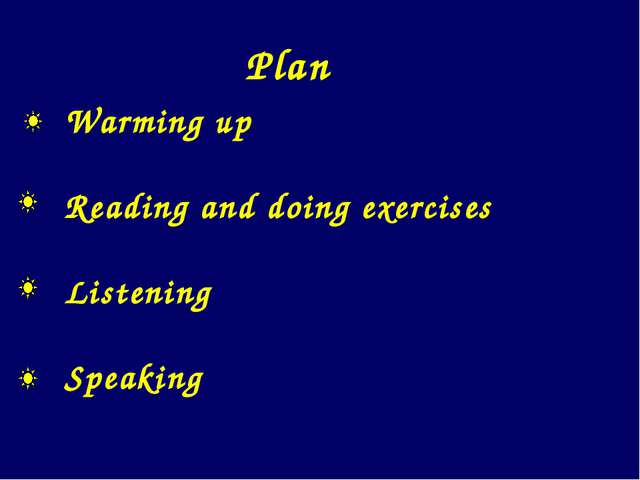 Warming up Reading and doing exercises Listening Speaking Plan