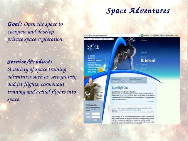 Space Adventures Goal: Open the space to everyone and develop private space e...