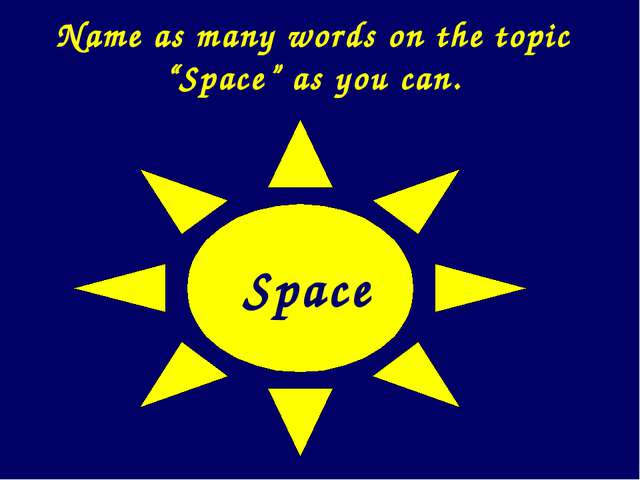 """Space Name as many words on the topic """"Space"""" as you can."""