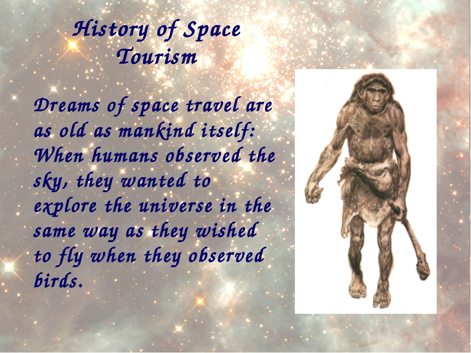 History of Space Tourism Dreams of space travel are as old as mankind itself:...