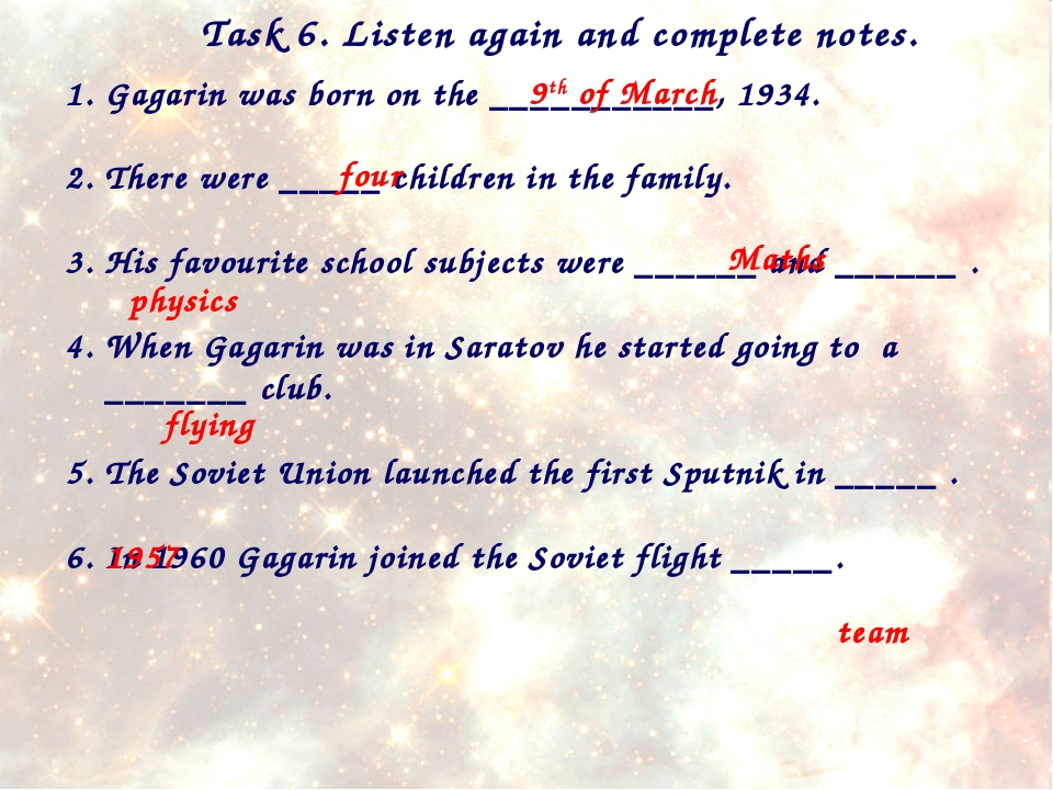 Task 6. Listen again and complete notes. Gagarin was born on the ___________,...