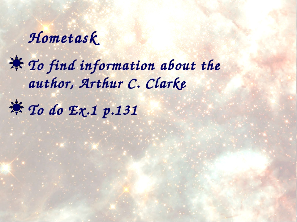 Hometask To find information about the author, Arthur C. Clarke To do Ex.1 p....