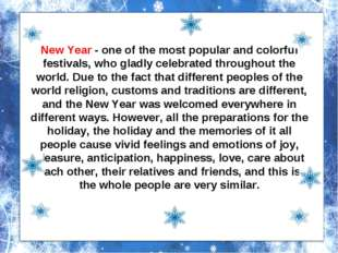 New Year - one of the most popular and colorful festivals, who gladly celebra