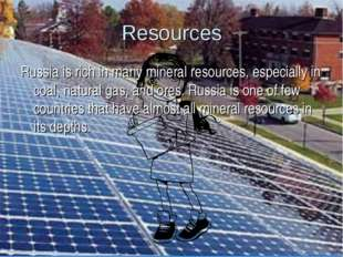 Resources Russia is rich in many mineral resources, especially in coal, natur