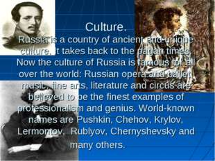 Culture. Russia is a country of ancient and unique culture. It takes back to